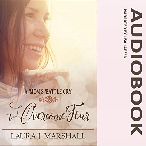 A Mom's Battle Cry to Overcome Fear audiobook cover art