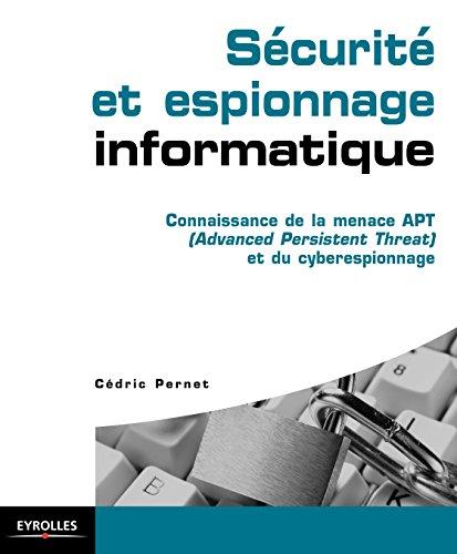 Sécurité et espionnage informatique: Connaissance de la menace APT (Advanced Persistent Threat) et du cyberespionnage (Blanche)
