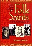 Folk Saints of the Borderlands: Victims, Bandits & Healers