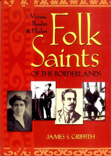 Folk Saints of the Borderlands: Victims, Bandits & Healers