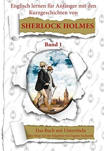 Englisch lernen für Anfänger mit den Kurzgeschichten von Sherlock Holmes: A1-A2 leichtes, einfaches zweisprachiges englisch-deutsches Buch für Jugendliche, Erwachsene (Englisch mit Sherlock Holmes 1)