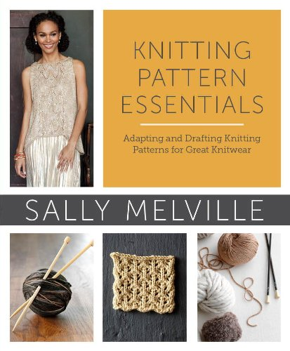 Knitting Pattern Essentials (with Bonus Material): Adapting and Drafting Knitting Patterns for Great Knitwear