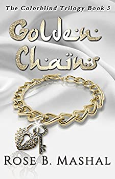 Golden Chains  The Colorblind Trilogy Book 3