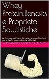 Whey Protein,Benefits e Proprieta' Salutistiche: Le Proteine del Siero del Latte,Farmaco-Nutrienti per le Performances Fisiche e Mentali. (Italian Edition)