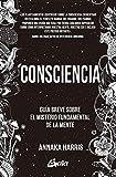 Consciencia: Guía breve sobre el misterio fundamental de la mente (Conciencia global)