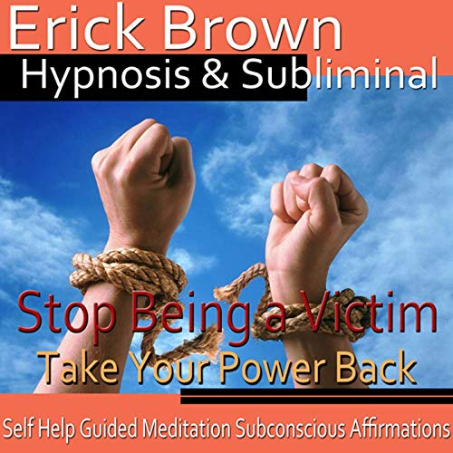 Stop Being a Victim Hypnosis Audiobook By Erick Brown Hypnosis cover art