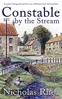 CONSTABLE BY THE STREAM a perfect feel-good read from one of Britain's best-loved authors (Constable Nick Mystery Book 11) by [NICHOLAS RHEA]