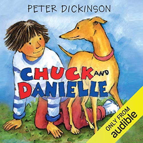 Chuck and Danielle                   By:                                                                                                                                 Peter Dickinson                               Narrated by:                                                                                                                                 Andrew Sachs                      Length: 1 hr and 56 mins     2 ratings     Overall 5.0