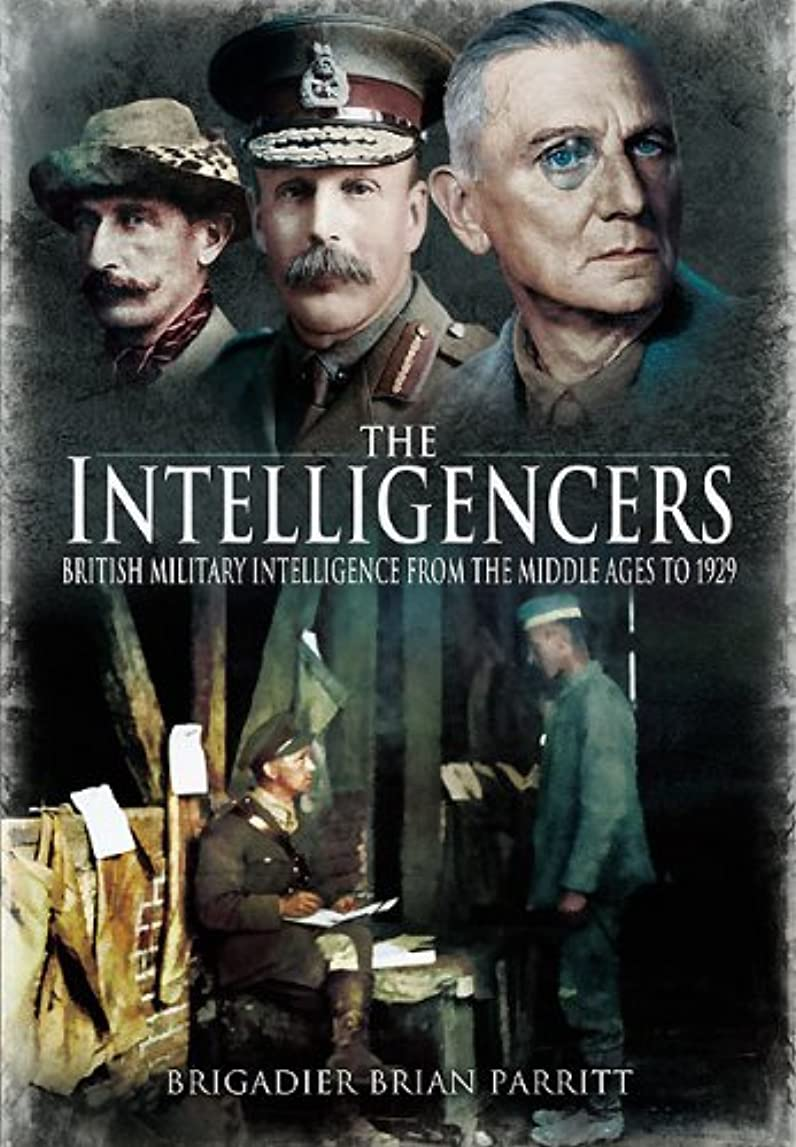 禁止する勉強する明らかにするThe Intelligencers: British Military Intelligence From the Middle Ages to 1929 (English Edition)