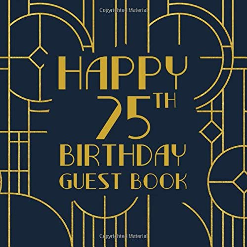 Happy 75th Birthday Guest Book: Birthday Sign In Book For Guest Messages Of Congratulations At 75 Years Old - Art Deco Theme (Art Deco Birthday Message Books, Band 6)