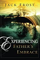 Experiencing Father's Embrace by Jack Frost(2006-04-01)