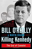 Killing Kennedy: The End of Camelot (Bill O'Reilly's Killing)