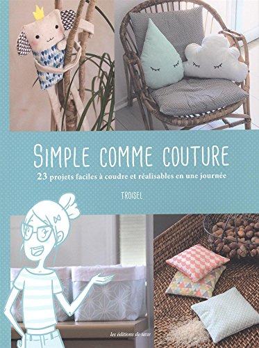 Simple comme couture : 23 projets faciles à coudre et réalisables en une journée