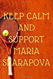 Keep calm and support Maria Sharapova: Lined Notebook / Journal Gift, 120 Pages, 6x9, Soft Cover, Matte Finish