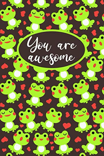 You Are Awesome: Softcover Lined Journal To Write In, Cute Notebook With Frog Pattern Cover, Unique Frog Themed Gift For Women Men Teen Boys Girls And Kids.