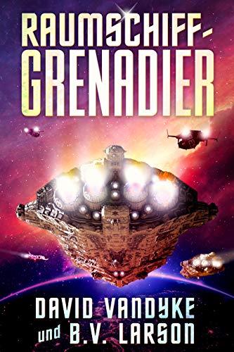 Raumschiff-Grenadier (Galaktische-Befreiungskriege-Serie 1)