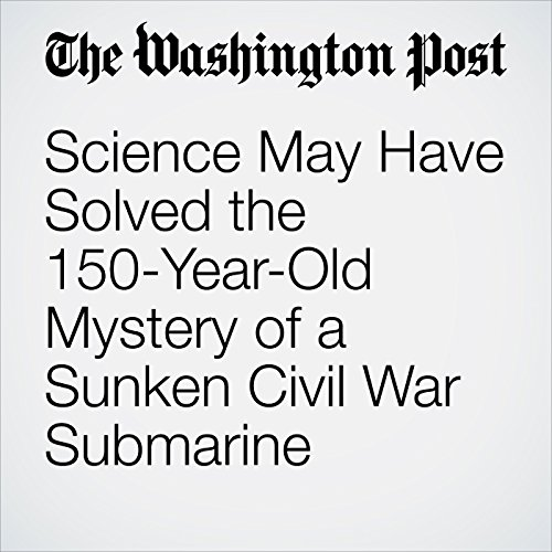Science May Have Solved the 150-Year-Old Mystery of a Sunken Civil War Submarine audiobook cover art