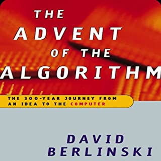 Advent of the Algorithm     The Idea that Rules the World              By:                                                                                                                                 David Berlinski                               Narrated by:                                                                                                                                 Dennis Holland                      Length: 10 hrs and 42 mins     16 ratings     Overall 3.4