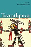 Tezcatlipoca: Trickster and Supreme Deity