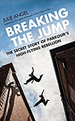 Breaking the Jump: The secret story of Parkour's high flying rebellion - best parkour books