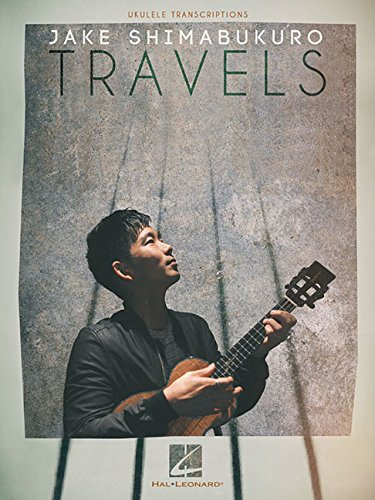 Jake Shimabukuro: Travels: Ukulele Transcriptions