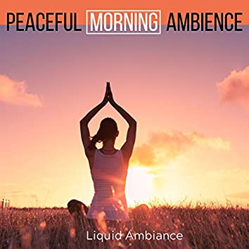 Liquid Ambiance - Peaceful Morning Ambience