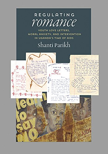 Compare Textbook Prices for Regulating Romance: Youth Love Letters, Moral Anxiety, and Intervention in Uganda's Time of AIDS Reprint Edition ISBN 9780826517784 by Parikh, Shanti