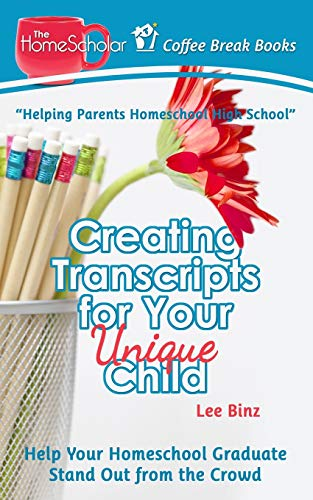 Creating Transcripts for Your Unique Child: Help Your Homeschool Graduate Stand Out from the Crowd (Coffee Break Books)