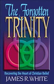 The Forgotten Trinity by [James R. White]