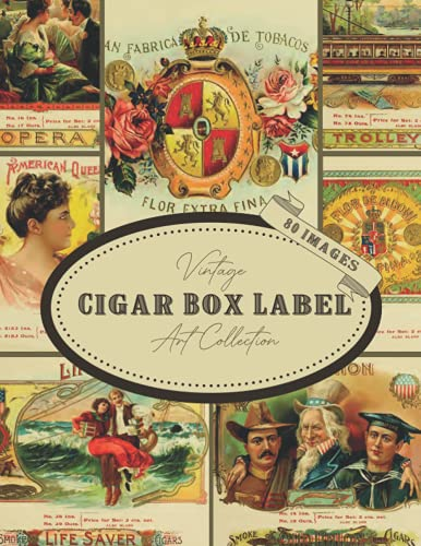 Vintage Cigar Box Label Art Collection: 80 Copyright-Free Paper Ephemera Images To Cut Out For Collage, Decoupage, Scrapbooking, Junk Journaling, Card ... Media Papercrafts (Cut Out Collage Books)