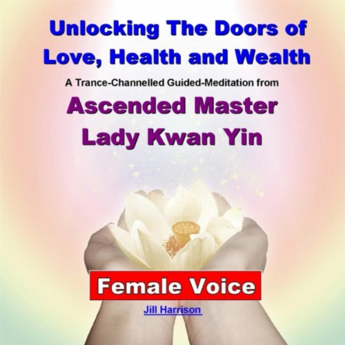 Unlocking the Doors of Love, Health and Wealth: Ascended Master Lady Kwan Yin (Guided Meditation) [Female Voice]
