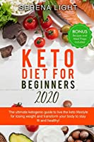 Keto Diet for Beginners 2020: The ultimate ketogenic guide to live the keto lifestyle for losing weight and transform your body to stay fit and healthy! (bonus recipes and meal preps included)