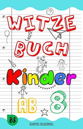 Witzebuch Kinder ab 8: Das große Buch der Kinderwitze für unendlichen Lesespaß. Kindgerecht ausgewählt für Junge & Mädchen - die allerbesten Witze & Scherzfragen