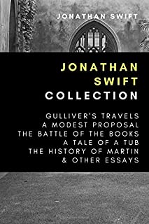 Jonathan Swift Collection: Gulliver's Travels, A Modest Proposal, The Battle of the Books, A Tale of a Tub, The History of...