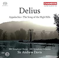Delius: Appalachia / The Song Of The High Hills by BBC Symphony Chorus and Orchestra (2011-04-26)