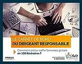 Le carnet de bord du dirigeant responsable - Comment piloter sa performance globale en 100 itinéraires.