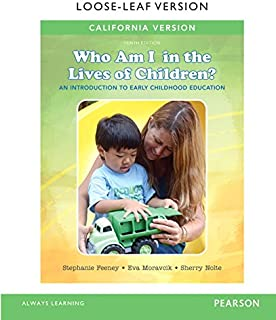 California Version of Who Am I in the Lives of Children? an Introduction to Early Childhood Education, Enhanced Pearson Et...