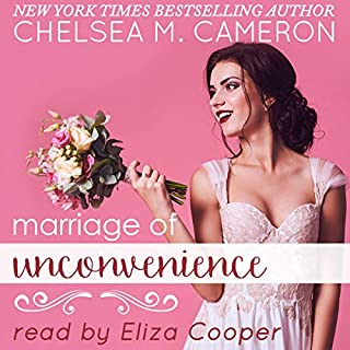 Marriage of Unconvenience                   Written by:                                                                                                                                 Chelsea M. Cameron                               Narrated by:                                                                                                                                 Eliza Cooper                      Length: 6 hrs and 20 mins     1 rating     Overall 5.0