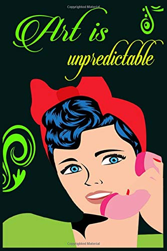 Art is unpredictable: A notebook journal with art spark; Break Through, Explore, and Make it Your Own, art journal mixed media, art journaling for beginners, 100 pages 6*9 Lined journal