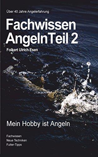 Fachwissen Angeln Teil 2: Mein Hobby ist Angeln! Tipps und Tricks für Anfänger und Profis. Angelbuch mit Futter Tipps... (Fachwissen Angeln 2 0)