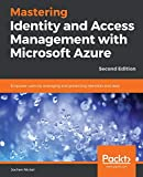 Mastering Identity and Access Management with Microsoft Azure: Empower users by managing and protecting identities and data, 2nd Edition - Jochen Nickel