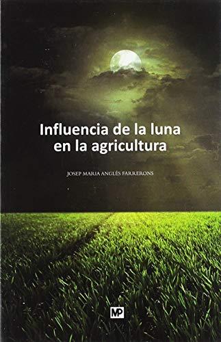Influencia de la luna en la agricultura: y otros temas de principal interés para el campesino y gentes de ciudad (Agroguias Mundi Prensa)