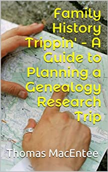 Family History Trippin' - A Guide to Planning a Genealogy Research Trip by [Thomas MacEntee]