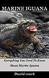 Marine Iguana: Everything You Need To Know About Marine Iguana (English Edition)