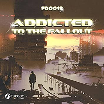 Addicted to the Fallout