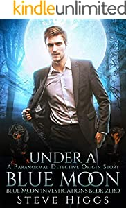 Under a Blue Moon: An Origin Story: Blue Moon Investigations New Adult Humorous Fantasy Adventure Series Book 11