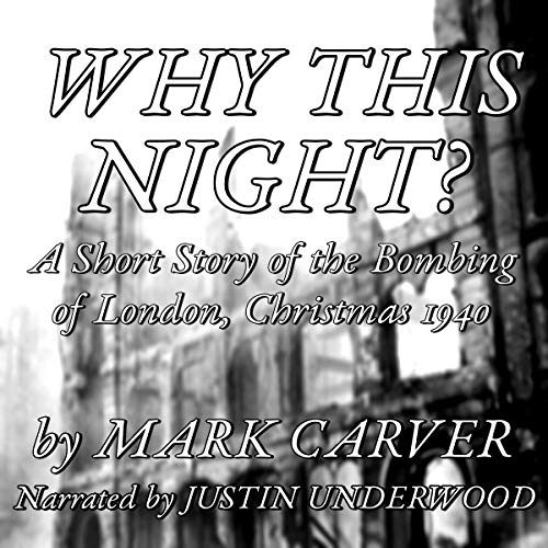Why This Night?: A Short Story of the Bombing of London, Christmas 1940 audiobook cover art
