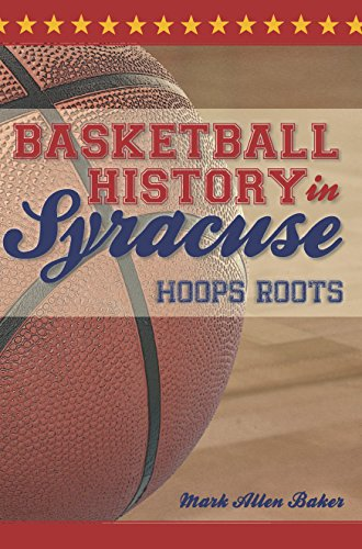 Basketball History in Syracuse: Hoops Roots (Sports) (English Edition)