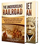 Underground Railroad: A Captivating Guide to the Routes, Places, and People that Helped Free African Americans During the Nineteenth Century and the Life of Harriet Tubman