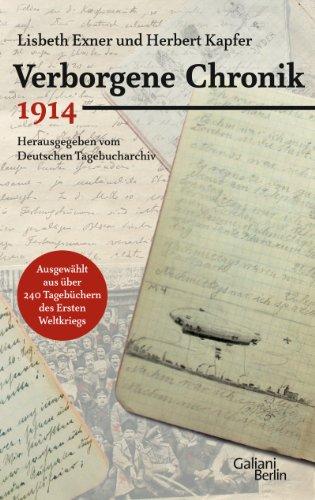 Verborgene Chronik 1914: Ausgewählt aus 240 Tagebüchern des Ersten Weltkriegs